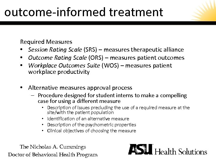 outcome-informed treatment Required Measures • Session Rating Scale (SRS) – measures therapeutic alliance •