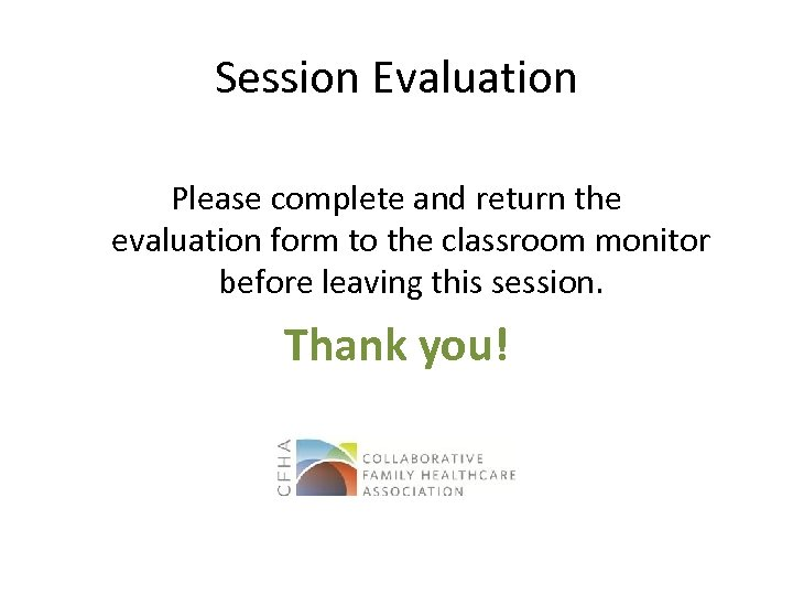Session Evaluation Please complete and return the evaluation form to the classroom monitor before