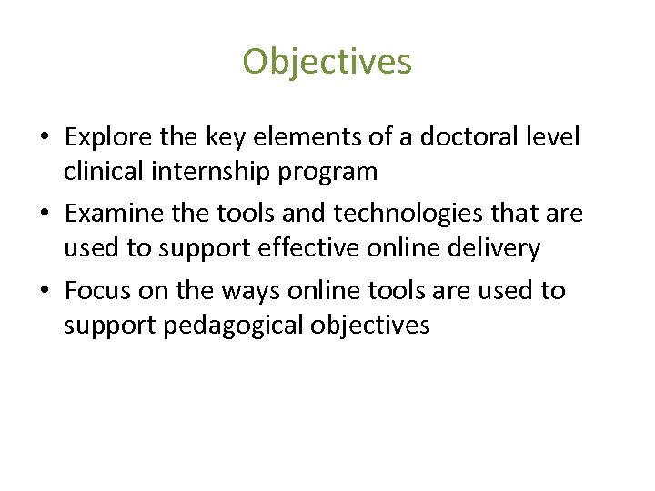 Objectives • Explore the key elements of a doctoral level clinical internship program •