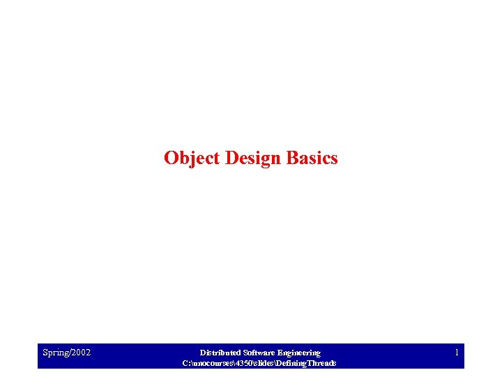 Object Design Basics Spring/2002 Distributed Software Engineering C: unocourses4350slidesDefining. Threads 1