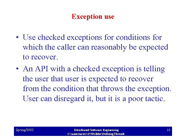 Exception use • Use checked exceptions for conditions for which the caller can reasonably