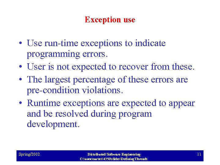 Exception use • Use run-time exceptions to indicate programming errors. • User is not