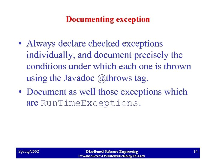 Documenting exception • Always declare checked exceptions individually, and document precisely the conditions under