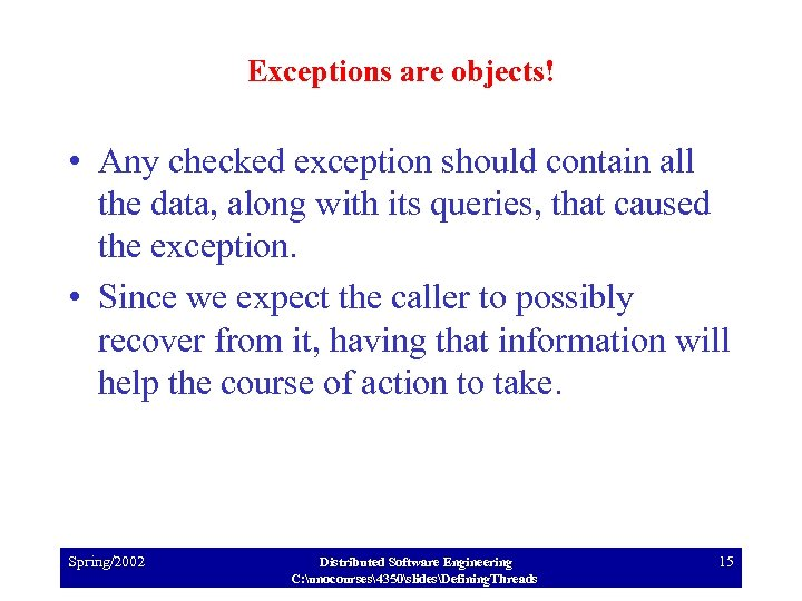Exceptions are objects! • Any checked exception should contain all the data, along with
