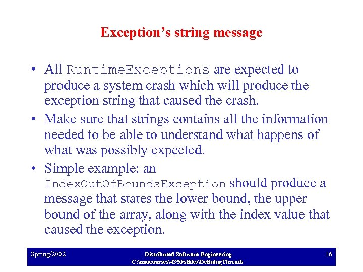 Exception's string message • All Runtime. Exceptions are expected to produce a system crash