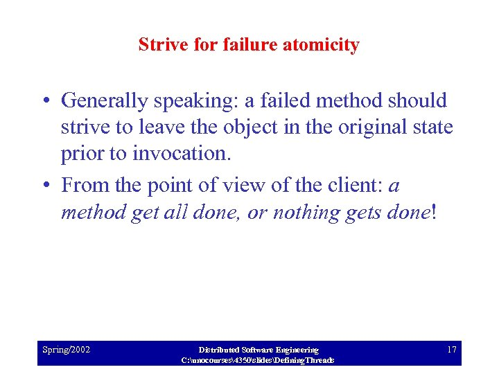 Strive for failure atomicity • Generally speaking: a failed method should strive to leave