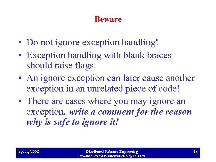 Beware • Do not ignore exception handling! • Exception handling with blank braces should