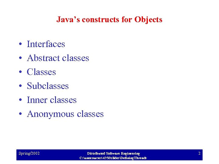 Java's constructs for Objects • • • Interfaces Abstract classes Classes Subclasses Inner classes