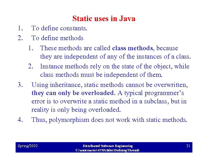 Static uses in Java 1. 2. To define constants. To define methods 1. These