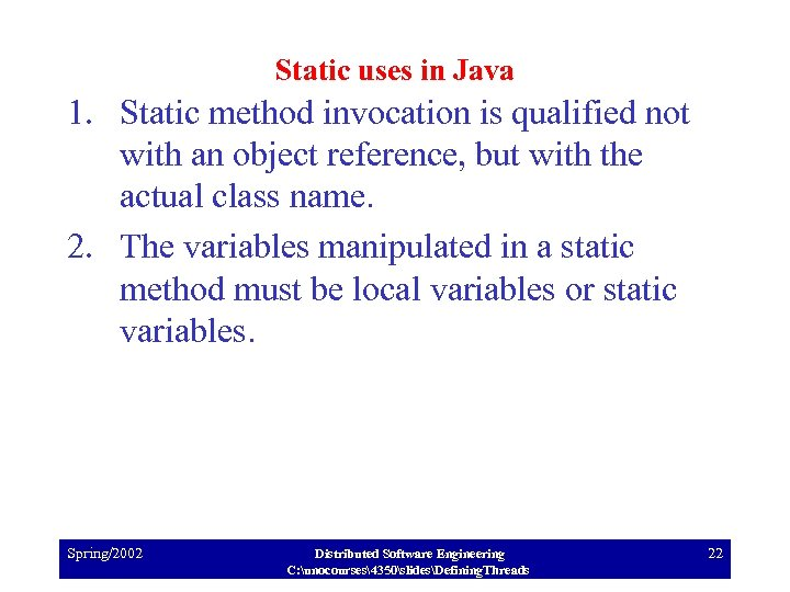 Static uses in Java 1. Static method invocation is qualified not with an object