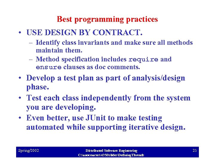 Best programming practices • USE DESIGN BY CONTRACT. – Identify class invariants and make