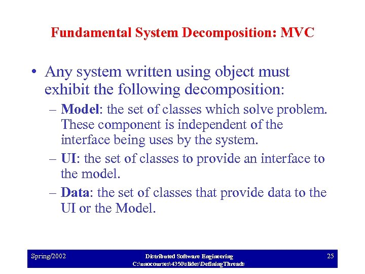 Fundamental System Decomposition: MVC • Any system written using object must exhibit the following