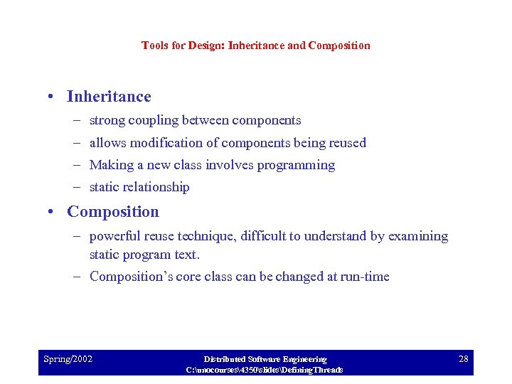 Tools for Design: Inheritance and Composition • Inheritance – strong coupling between components –