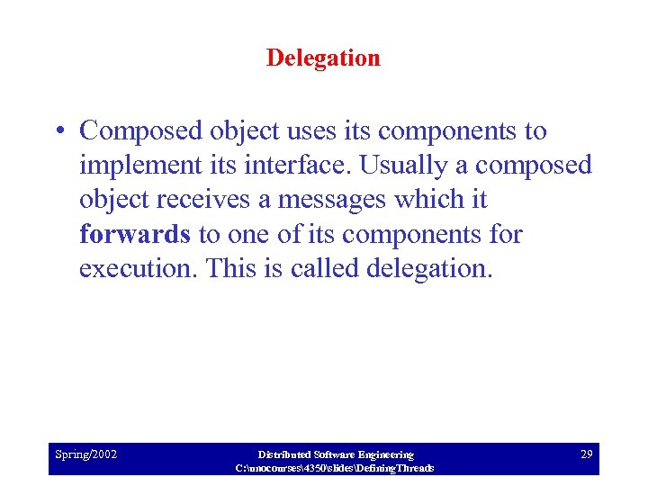 Delegation • Composed object uses its components to implement its interface. Usually a composed