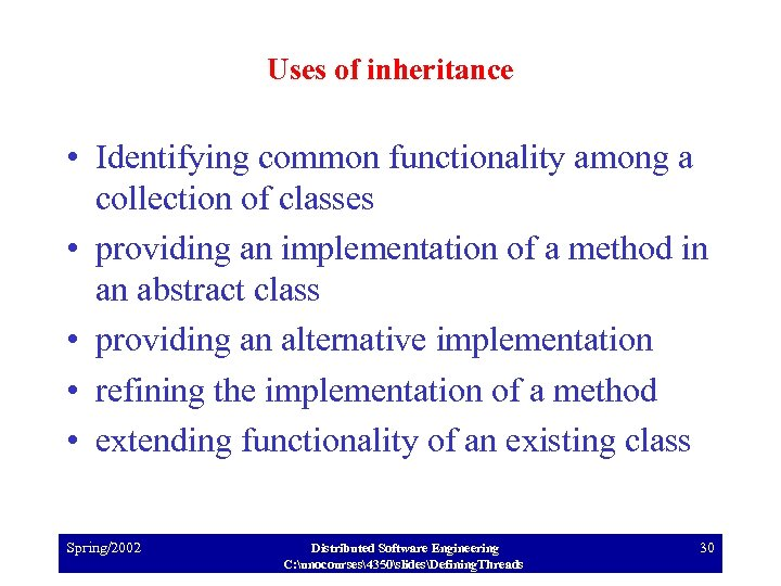 Uses of inheritance • Identifying common functionality among a collection of classes • providing