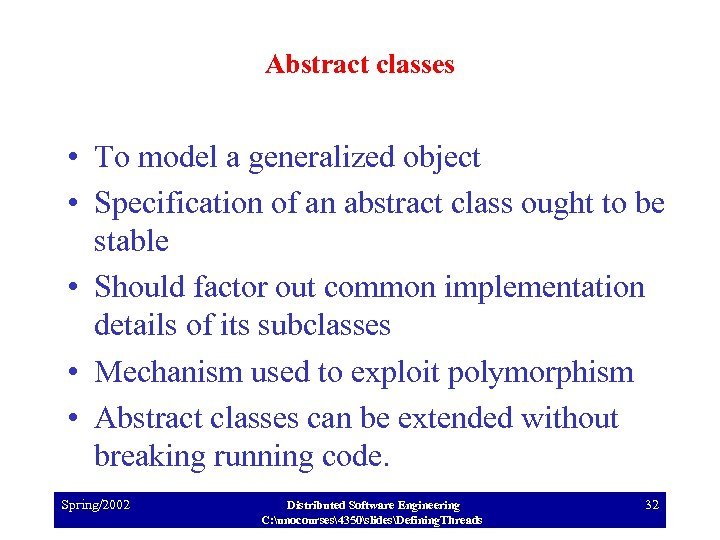 Abstract classes • To model a generalized object • Specification of an abstract class
