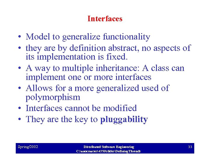 Interfaces • Model to generalize functionality • they are by definition abstract, no aspects