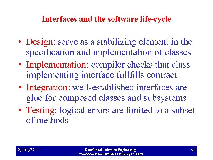 Interfaces and the software life-cycle • Design: serve as a stabilizing element in the