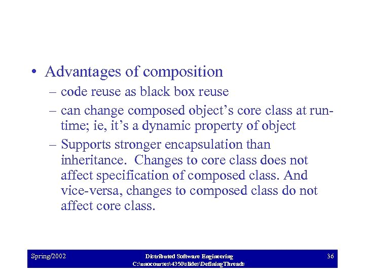 • Advantages of composition – code reuse as black box reuse – can