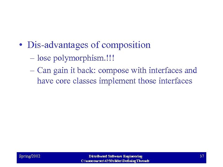 • Dis-advantages of composition – lose polymorphism. !!! – Can gain it back: