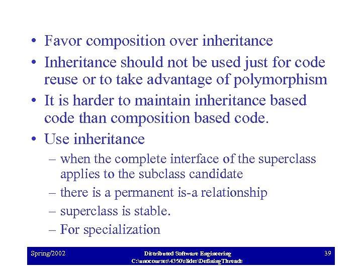 • Favor composition over inheritance • Inheritance should not be used just for