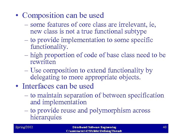 • Composition can be used – some features of core class are irrelevant,