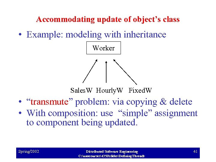 Accommodating update of object's class • Example: modeling with inheritance Worker Sales. W Hourly.