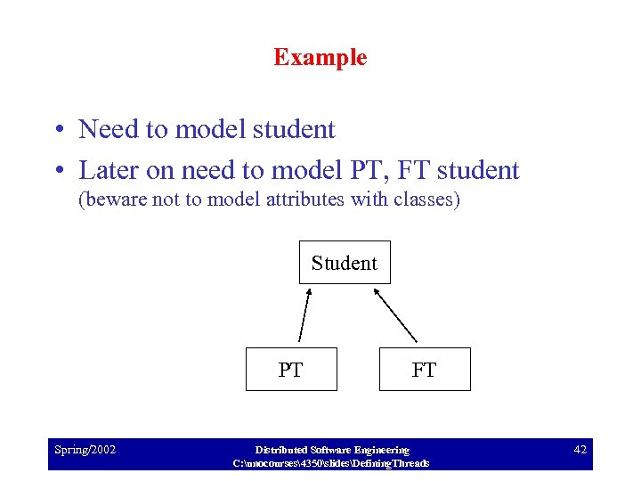 Example • Need to model student • Later on need to model PT, FT