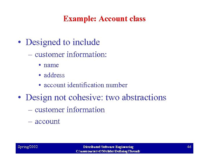 Example: Account class • Designed to include – customer information: • name • address
