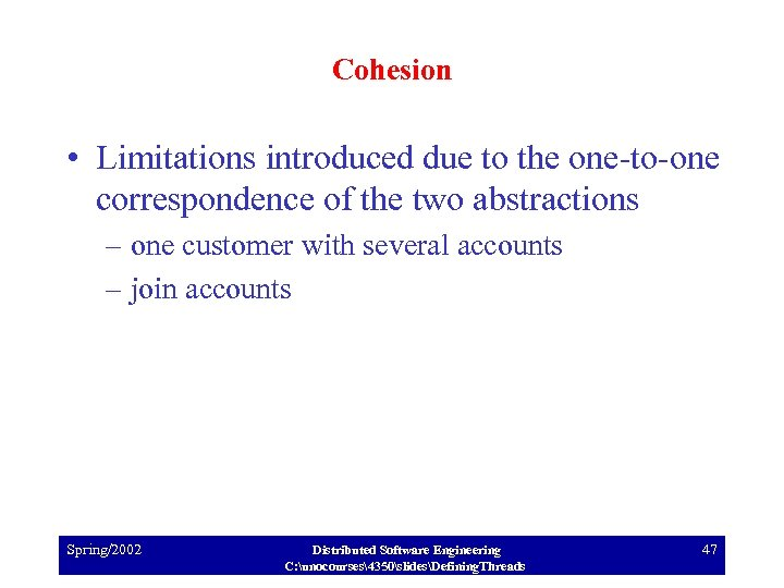Cohesion • Limitations introduced due to the one-to-one correspondence of the two abstractions –