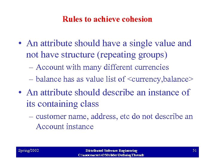 Rules to achieve cohesion • An attribute should have a single value and not