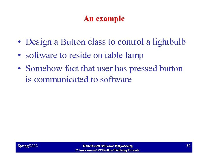 An example • Design a Button class to control a lightbulb • software to