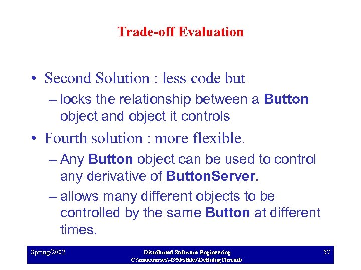 Trade-off Evaluation • Second Solution : less code but – locks the relationship between