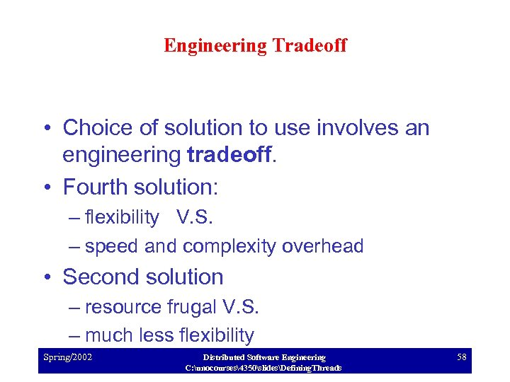 Engineering Tradeoff • Choice of solution to use involves an engineering tradeoff. • Fourth