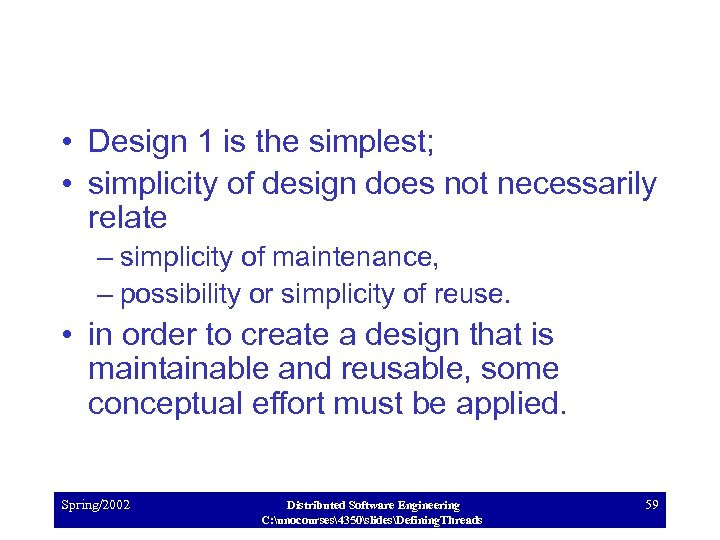 • Design 1 is the simplest; • simplicity of design does not necessarily