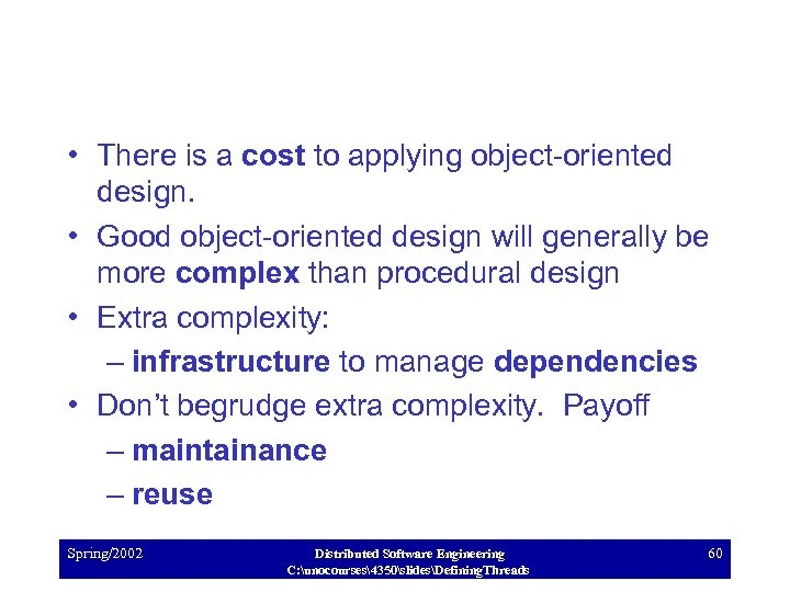 • There is a cost to applying object-oriented design. • Good object-oriented design