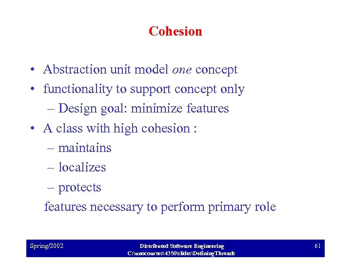 Cohesion • Abstraction unit model one concept • functionality to support concept only –