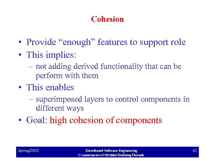 "Cohesion • Provide ""enough"" features to support role • This implies: – not adding"