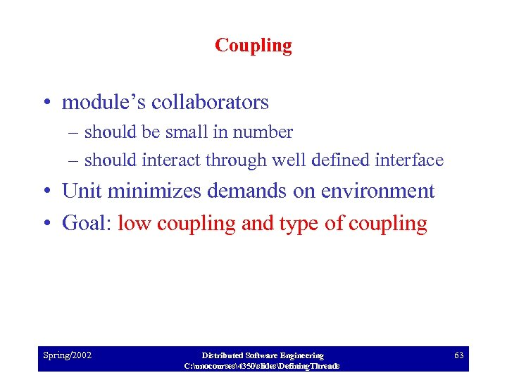 Coupling • module's collaborators – should be small in number – should interact through