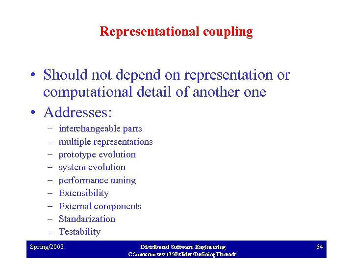 Representational coupling • Should not depend on representation or computational detail of another one