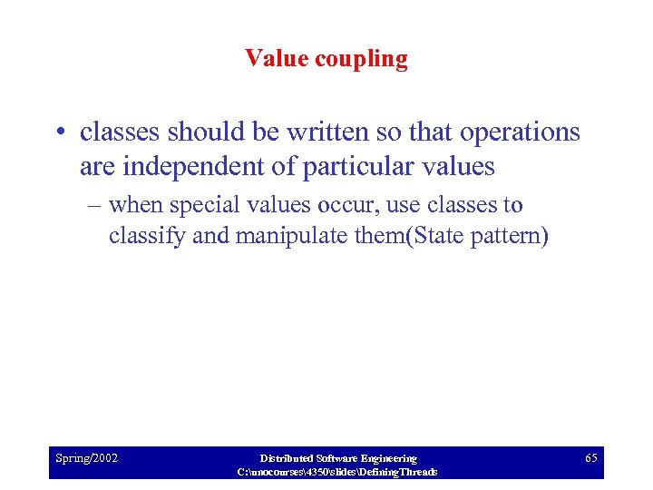 Value coupling • classes should be written so that operations are independent of particular