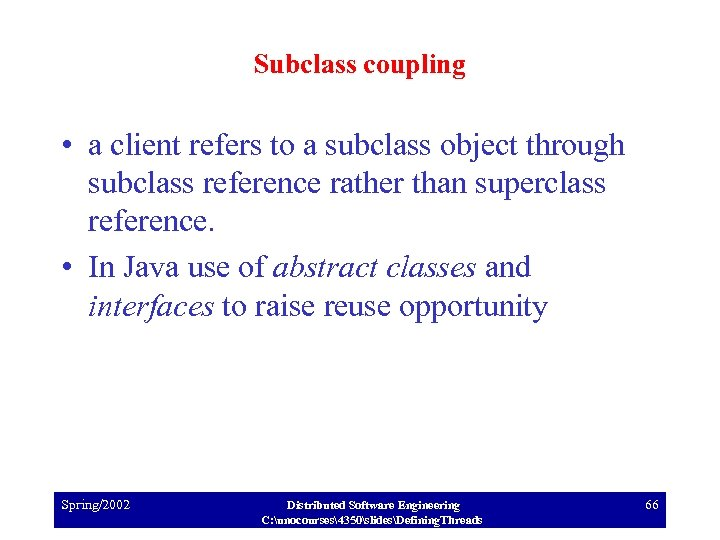 Subclass coupling • a client refers to a subclass object through subclass reference rather