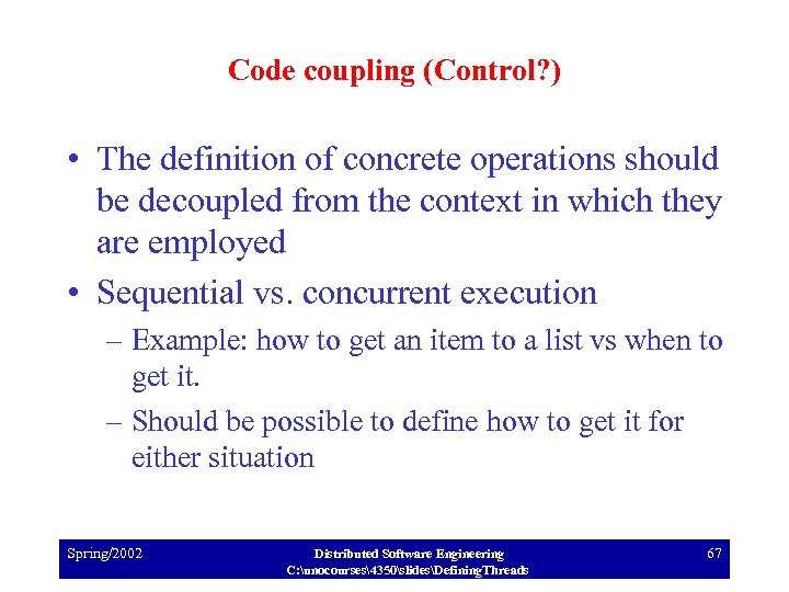 Code coupling (Control? ) • The definition of concrete operations should be decoupled from