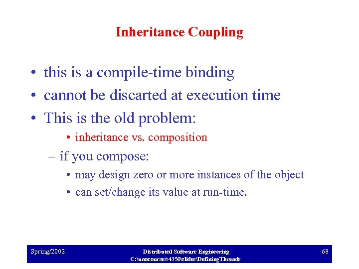 Inheritance Coupling • this is a compile-time binding • cannot be discarted at execution