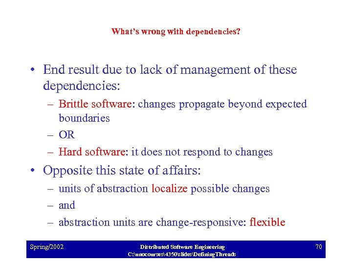 What's wrong with dependencies? • End result due to lack of management of these