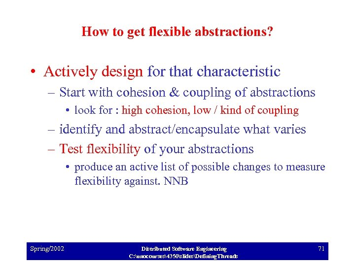 How to get flexible abstractions? • Actively design for that characteristic – Start with