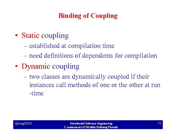 Binding of Coupling • Static coupling – established at compilation time – need definitions