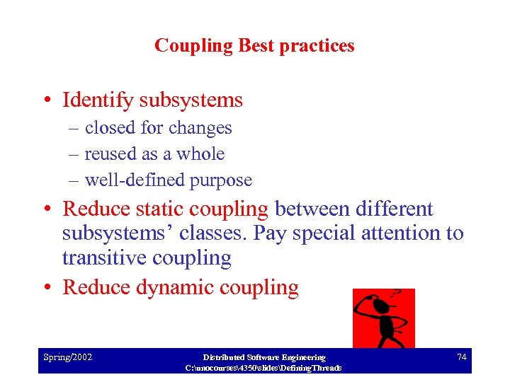 Coupling Best practices • Identify subsystems – closed for changes – reused as a