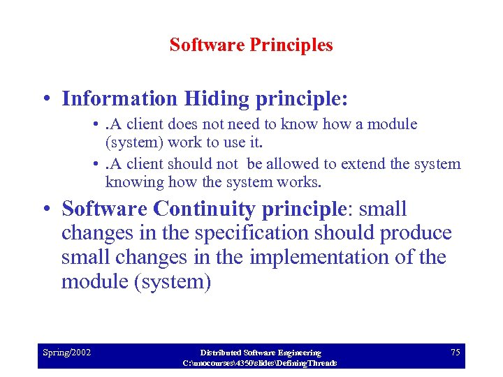 Software Principles • Information Hiding principle: • . A client does not need to