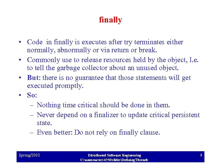 finally • Code in finally is executes after try terminates either normally, abnormally or